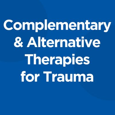 Complementary & Alternative Therapies for Trauma